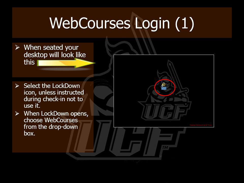 WebCourses Login (1) When seated your desktop will look like this