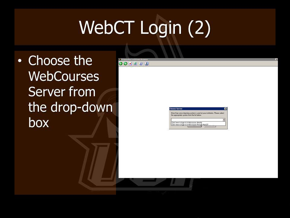 WebCT Login (2) Choose the WebCourses Server from the drop-down box