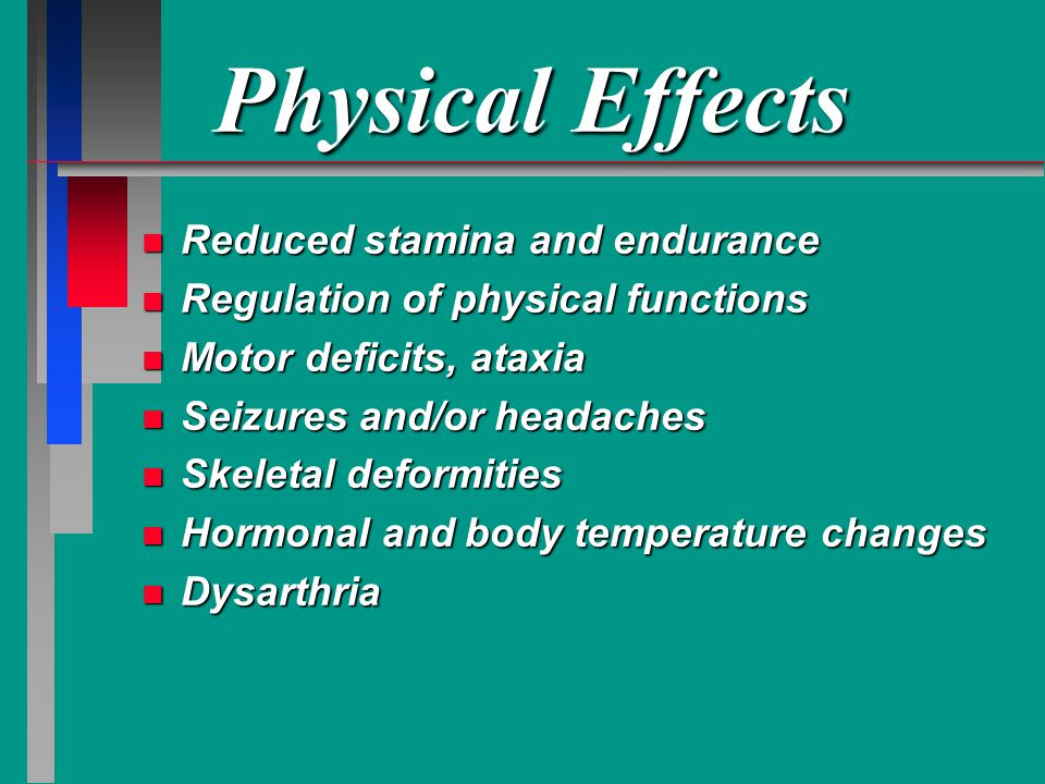 Physical Effects Reduced stamina and endurance