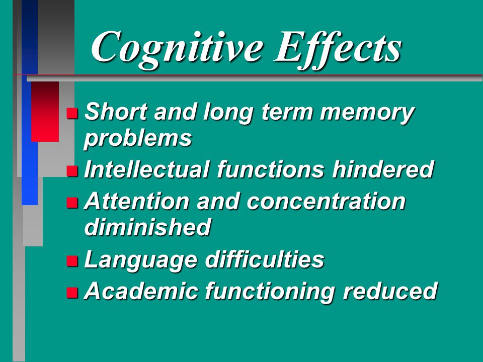 Cognitive Effects Short and long term memory problems