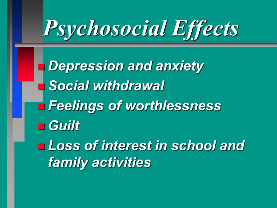 Psychosocial Effects Depression and anxiety Social withdrawal