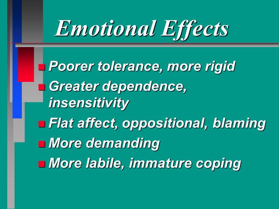 Emotional Effects Poorer tolerance, more rigid