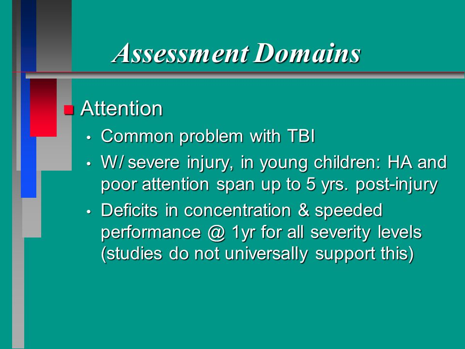 Assessment Domains Attention Common problem with TBI