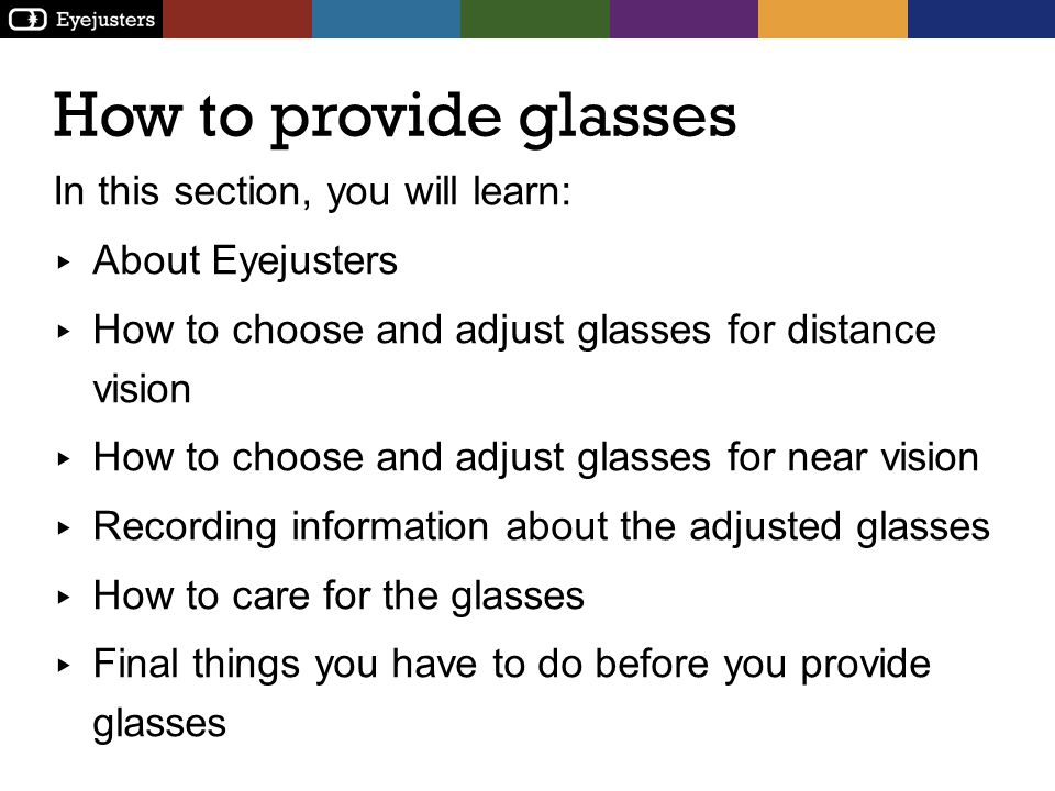 How to provide glasses In this section, you will learn: