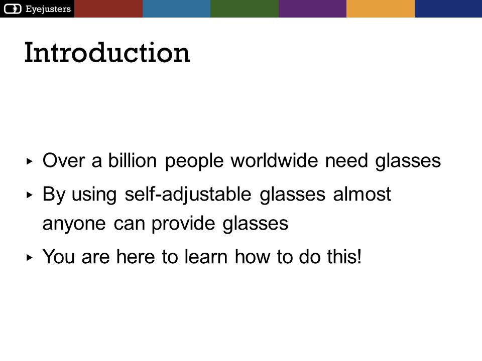 Introduction Over a billion people worldwide need glasses