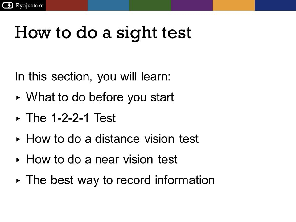 How to do a sight test In this section, you will learn:
