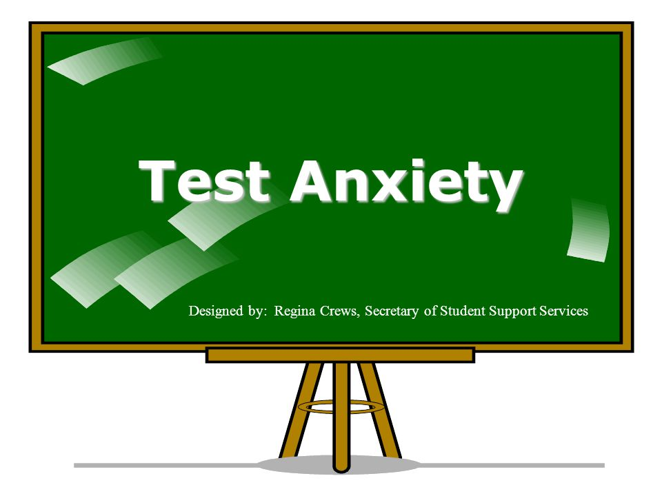 Test Anxiety Designed by: Regina Crews, Secretary of Student Support Services