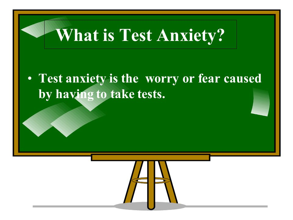 What is Test Anxiety Test anxiety is the worry or fear caused by having to take tests.
