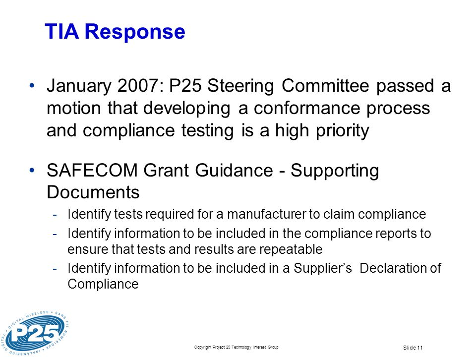 TIA Response January 2007: P25 Steering Committee passed a motion that developing a conformance process and compliance testing is a high priority.
