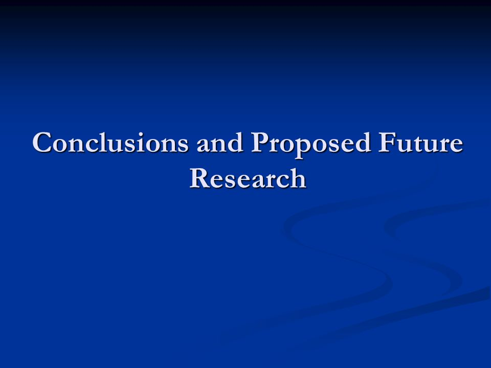 Conclusions and Proposed Future Research