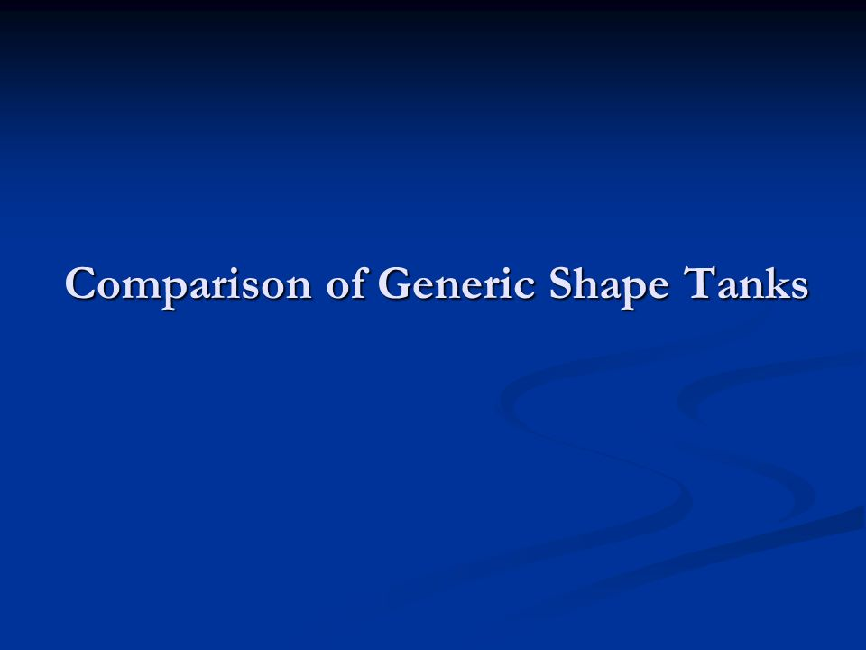 Comparison of Generic Shape Tanks