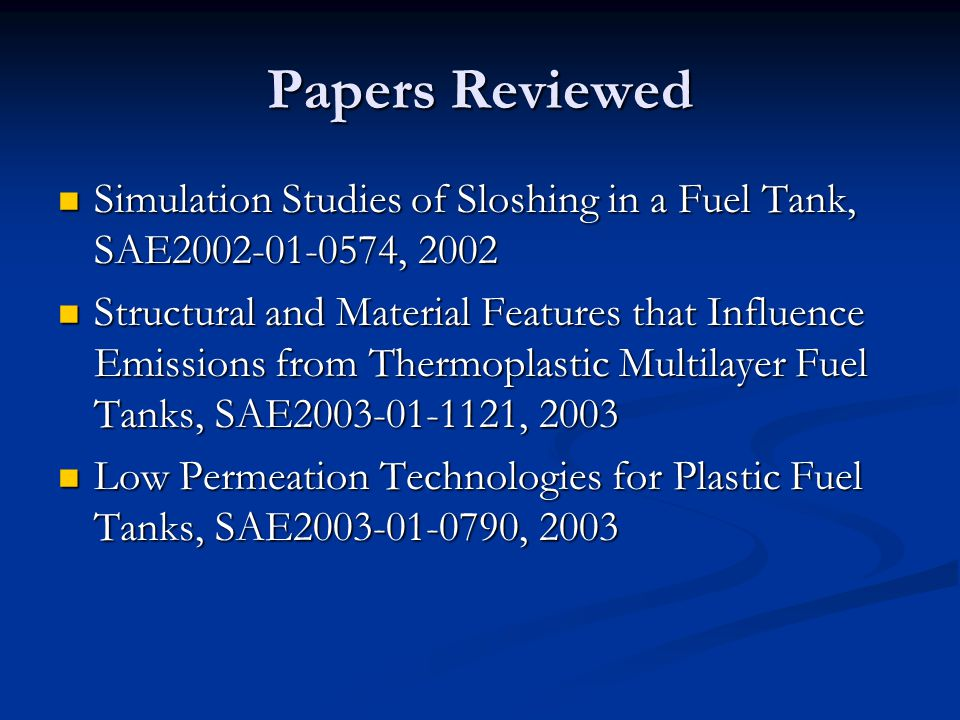Papers Reviewed Simulation Studies of Sloshing in a Fuel Tank, SAE2002-01-0574, 2002.