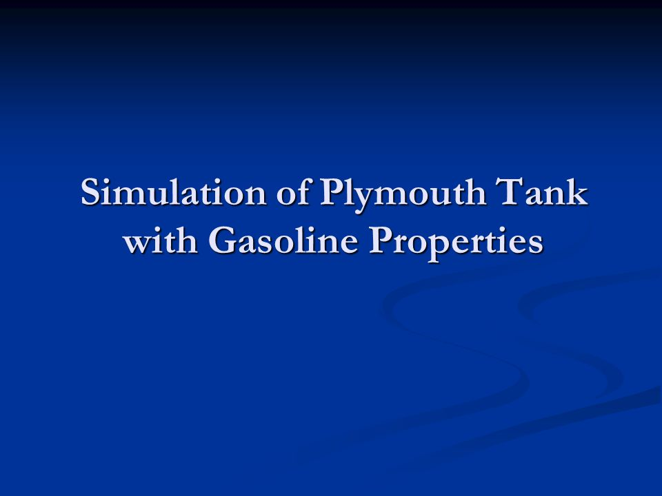 Simulation of Plymouth Tank with Gasoline Properties