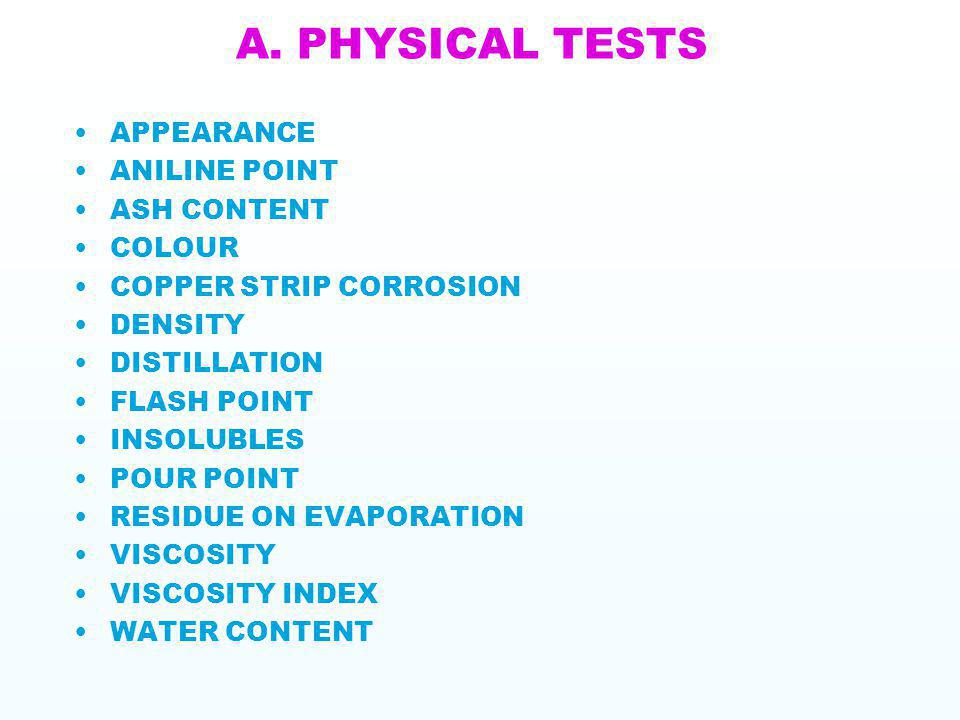A. PHYSICAL TESTS APPEARANCE ANILINE POINT ASH CONTENT COLOUR