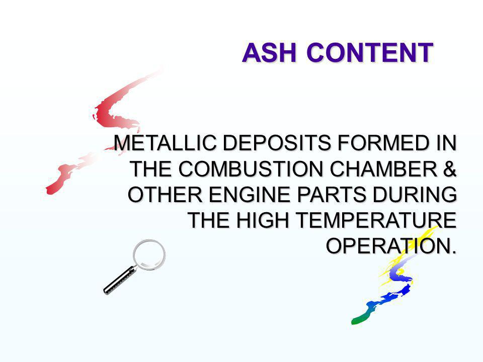 ASH CONTENT METALLIC DEPOSITS FORMED IN THE COMBUSTION CHAMBER & OTHER ENGINE PARTS DURING THE HIGH TEMPERATURE OPERATION.