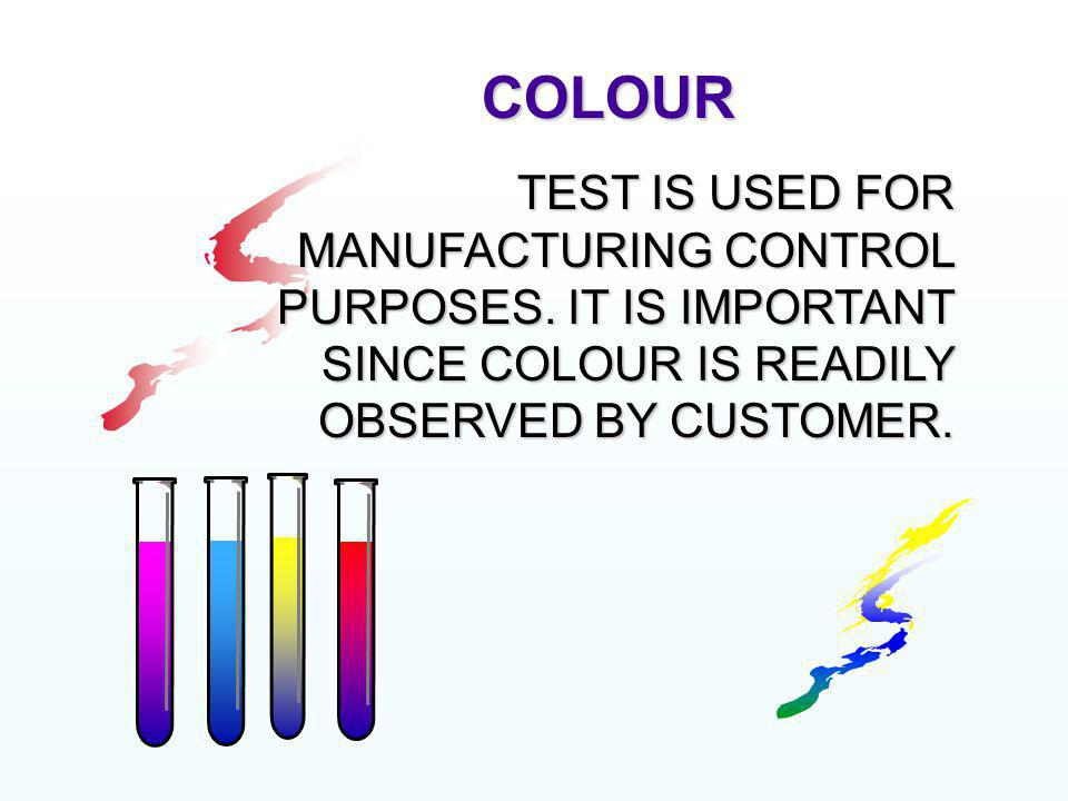 COLOUR TEST IS USED FOR MANUFACTURING CONTROL PURPOSES.