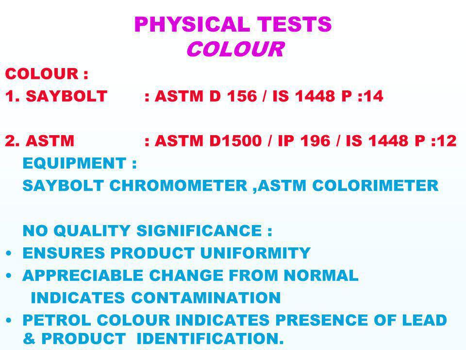 PHYSICAL TESTS COLOUR COLOUR : 1. SAYBOLT : ASTM D 156 / IS 1448 P :14