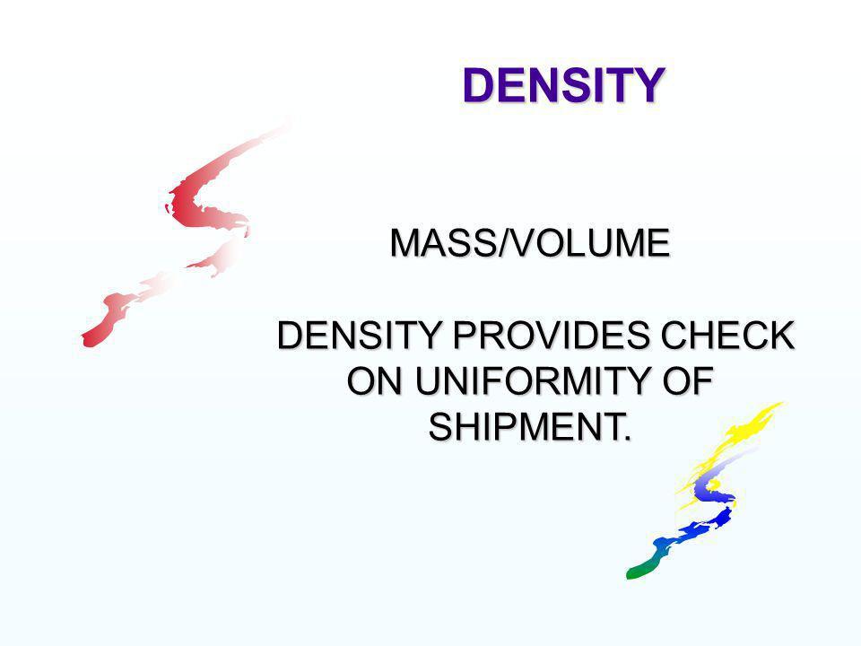 DENSITY PROVIDES CHECK ON UNIFORMITY OF SHIPMENT.