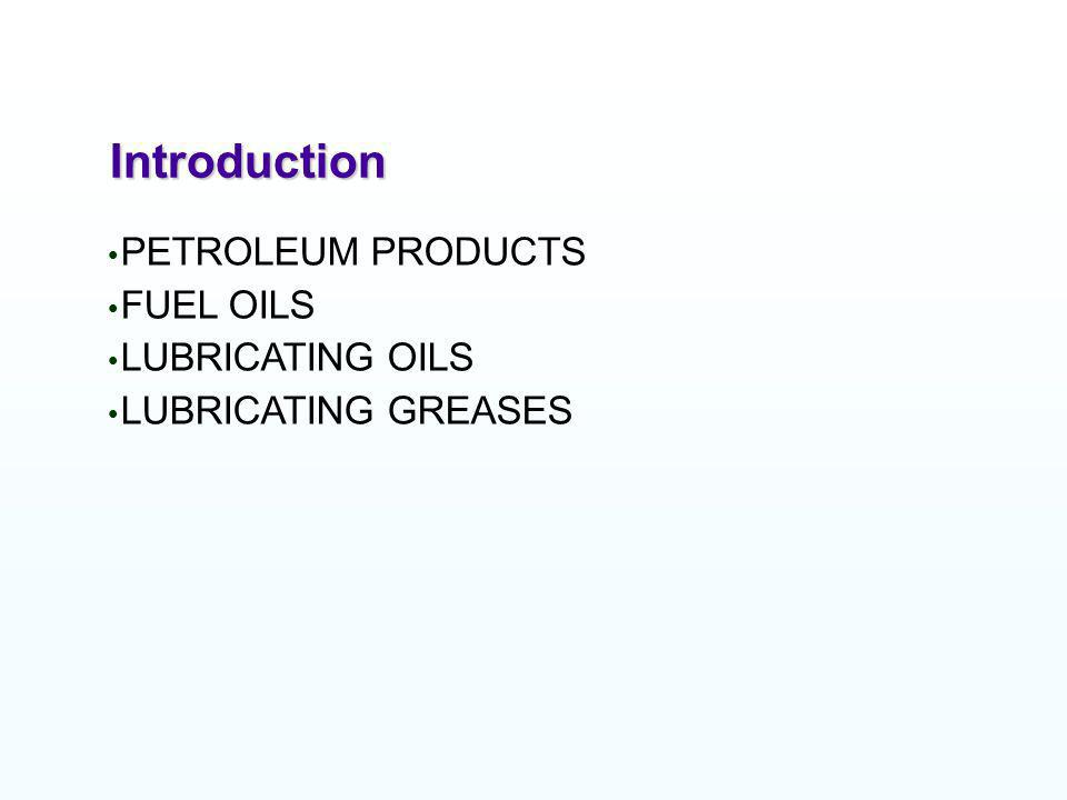 Introduction PETROLEUM PRODUCTS FUEL OILS LUBRICATING OILS