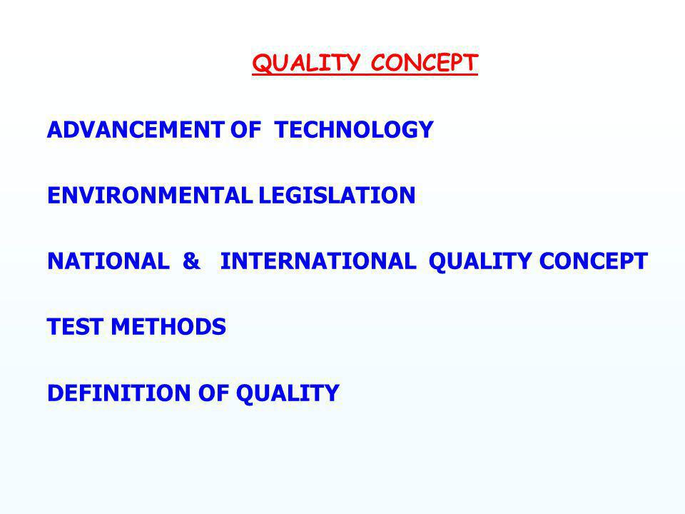QUALITY CONCEPT ADVANCEMENT OF TECHNOLOGY. ENVIRONMENTAL LEGISLATION. NATIONAL & INTERNATIONAL QUALITY CONCEPT.