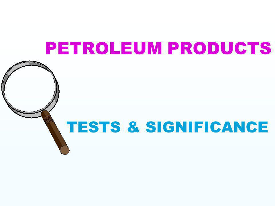 PETROLEUM PRODUCTS TESTS & SIGNIFICANCE