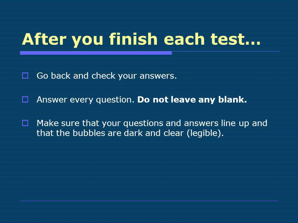 After you finish each test…