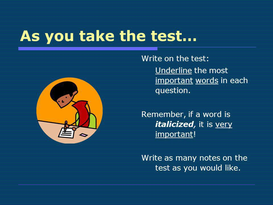 As you take the test… Write on the test:
