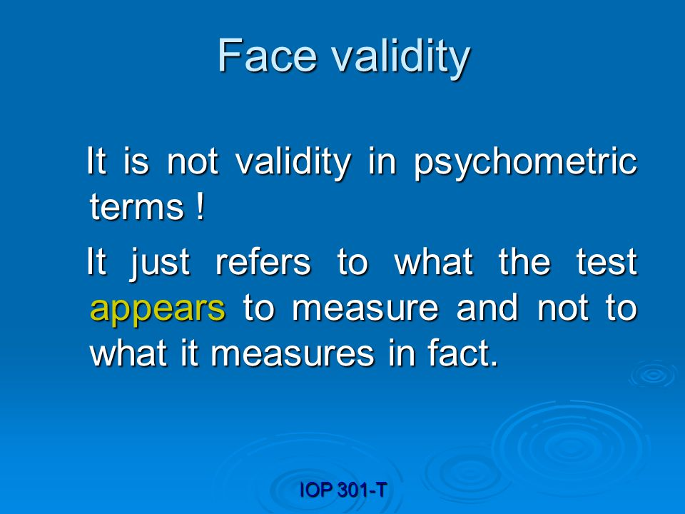 Face validity It is not validity in psychometric terms !