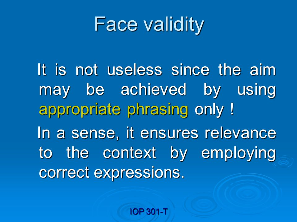 Face validity It is not useless since the aim may be achieved by using appropriate phrasing only !
