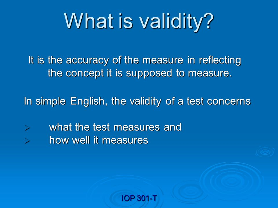What is validity It is the accuracy of the measure in reflecting the concept it is supposed to measure.