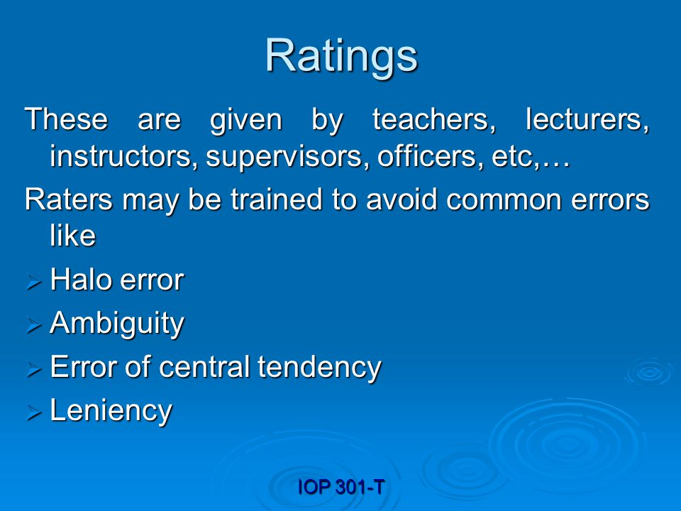 Ratings These are given by teachers, lecturers, instructors, supervisors, officers, etc,… Raters may be trained to avoid common errors like.