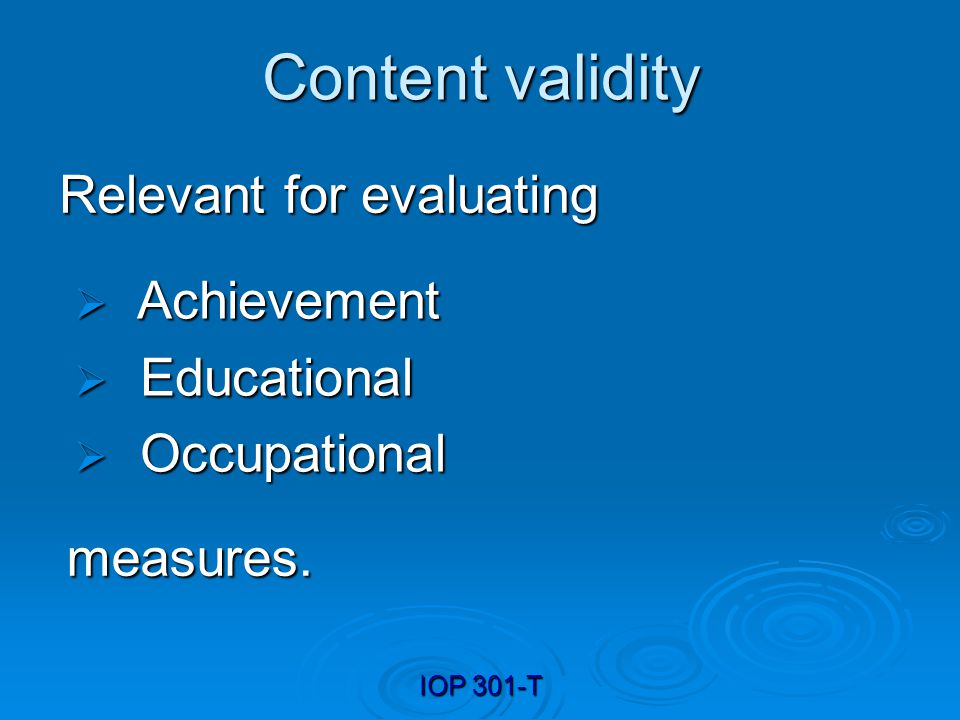 Content validity Relevant for evaluating Achievement Educational