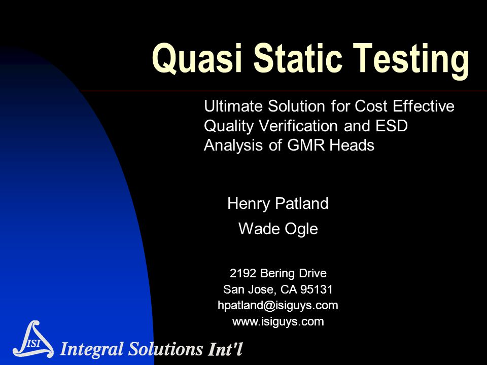 Quasi Static Testing Ultimate Solution for Cost Effective Quality Verification and ESD Analysis of GMR Heads.