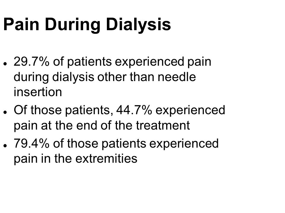 Pain During Dialysis 29.7% of patients experienced pain during dialysis other than needle insertion.