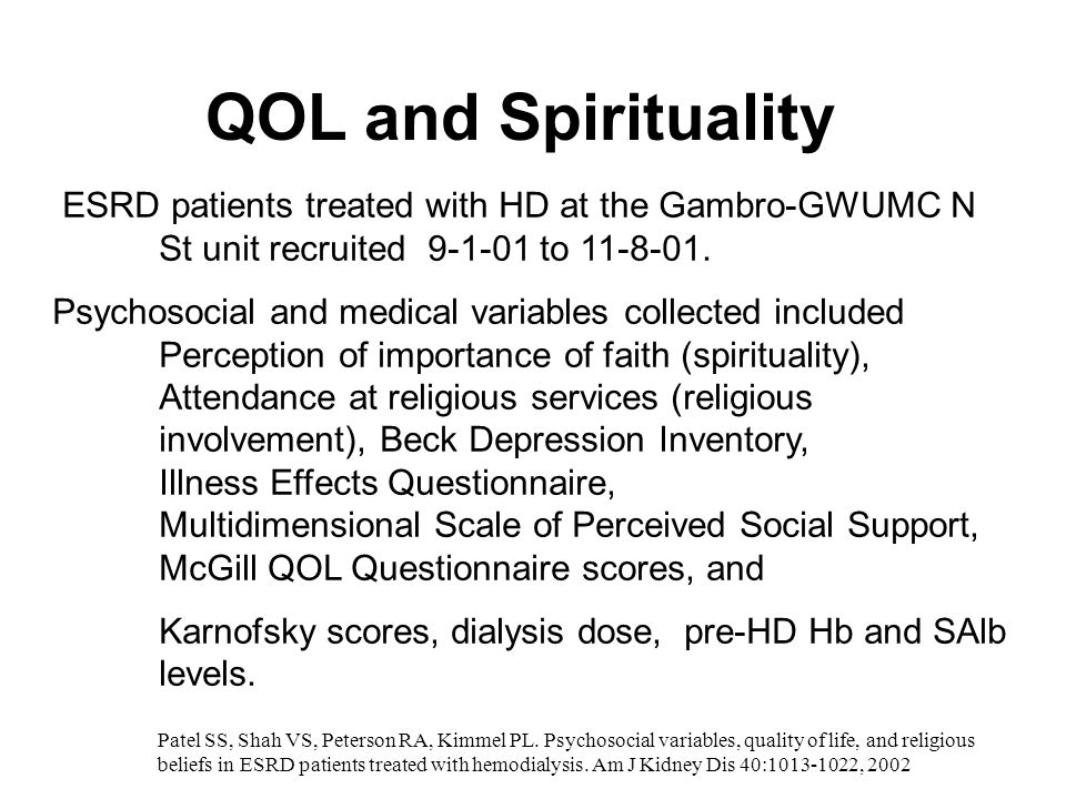 QOL and Spirituality ESRD patients treated with HD at the Gambro-GWUMC N St unit recruited 9-1-01 to 11-8-01.