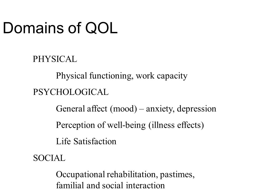Domains of QOL Physical functioning, work capacity PSYCHOLOGICAL