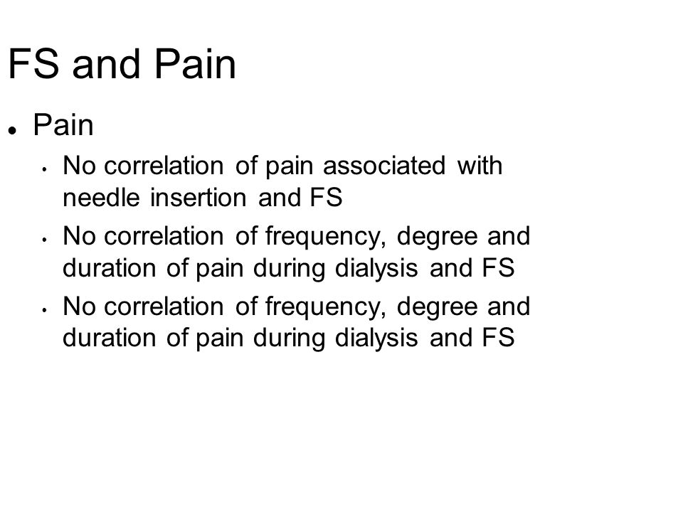 FS and Pain Pain. No correlation of pain associated with needle insertion and FS.