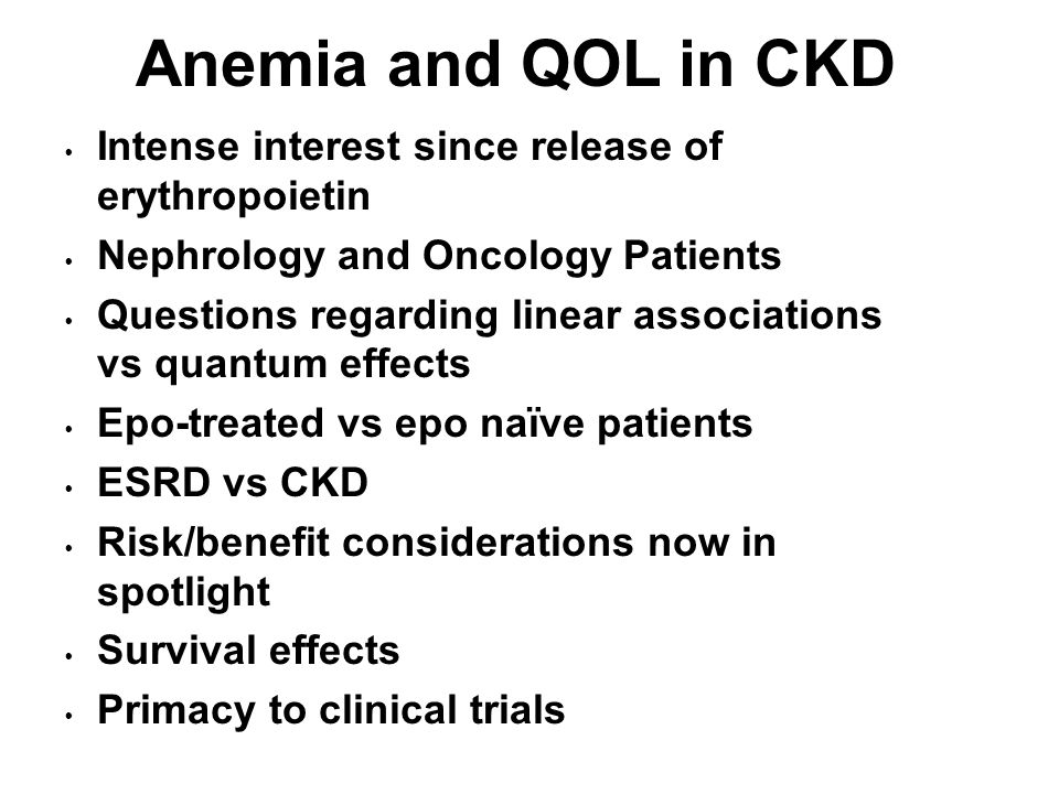 Anemia and QOL in CKD Intense interest since release of erythropoietin