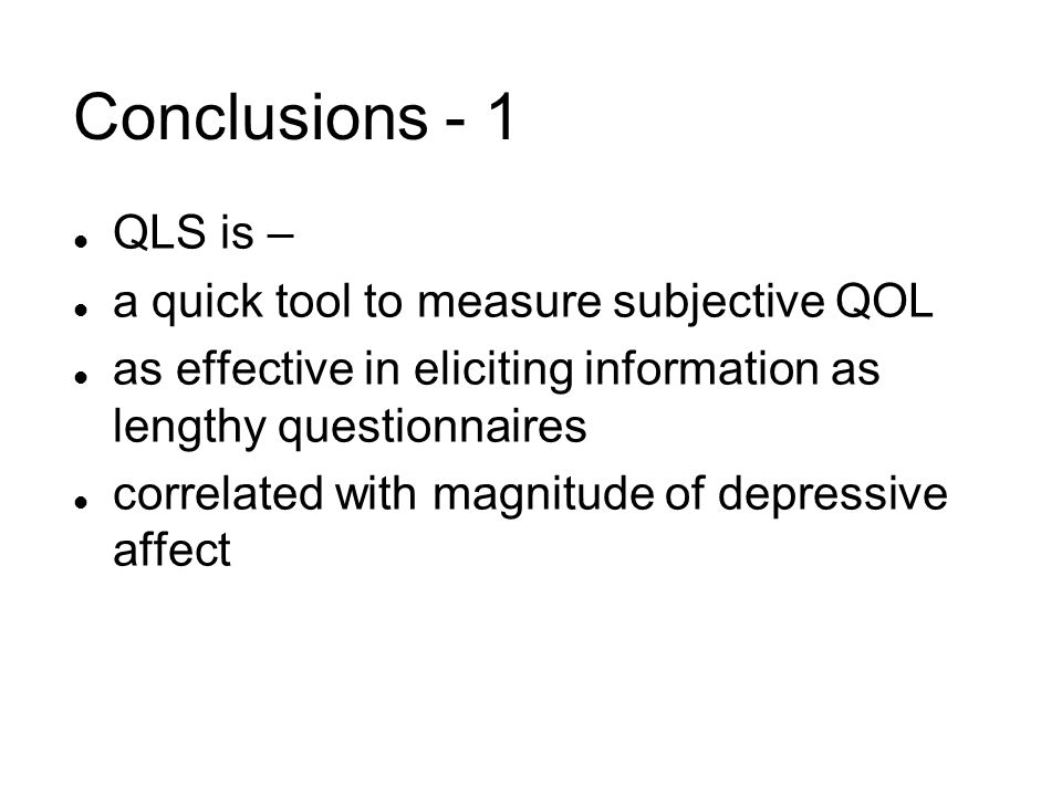Conclusions - 1 QLS is – a quick tool to measure subjective QOL