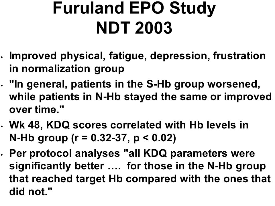 Furuland EPO Study NDT 2003 Improved physical, fatigue, depression, frustration in normalization group.