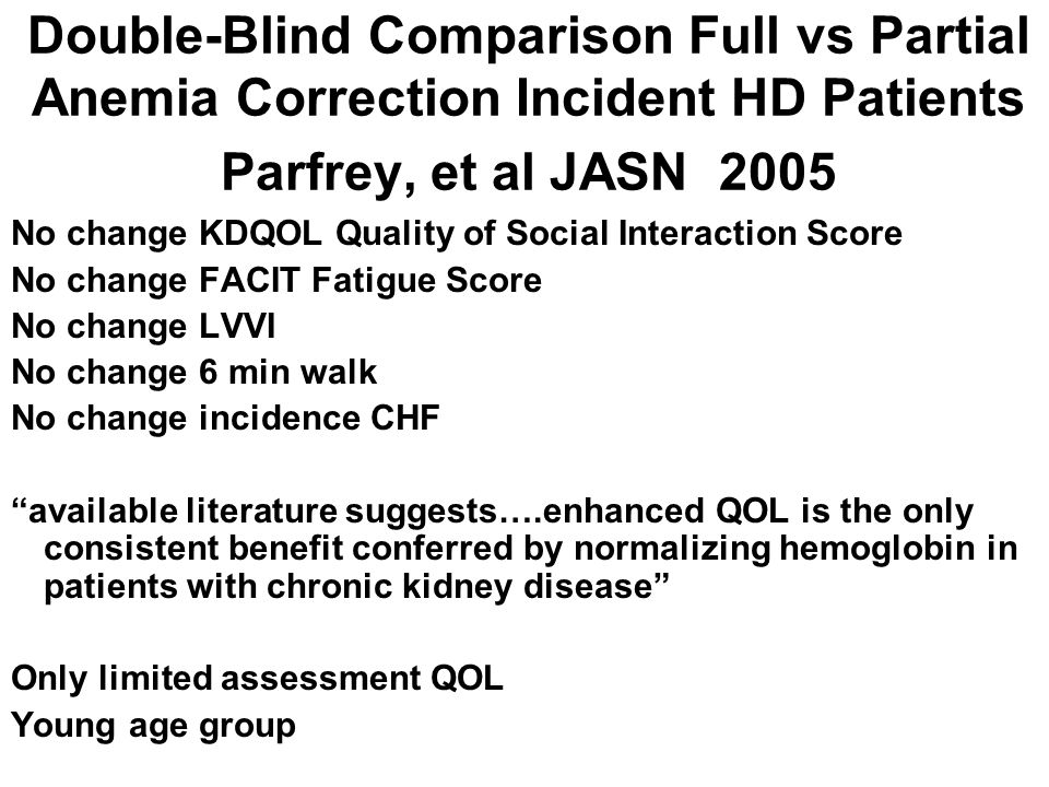 Double-Blind Comparison Full vs Partial Anemia Correction Incident HD Patients Parfrey, et al JASN 2005