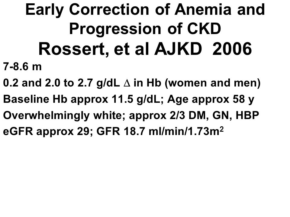 Early Correction of Anemia and Progression of CKD Rossert, et al AJKD 2006