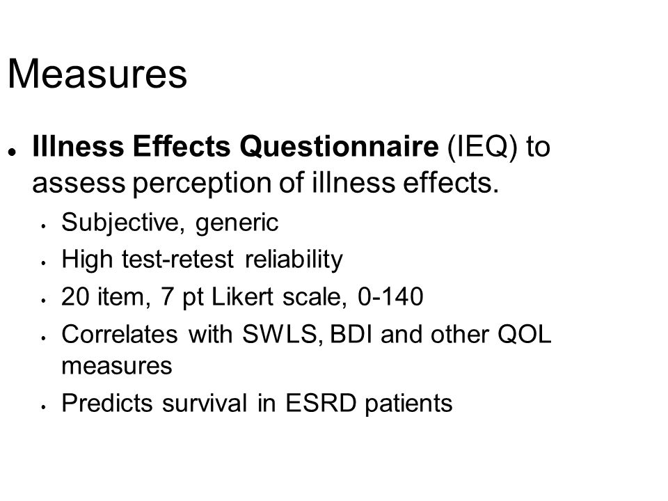 Measures Illness Effects Questionnaire (IEQ) to assess perception of illness effects. Subjective, generic.