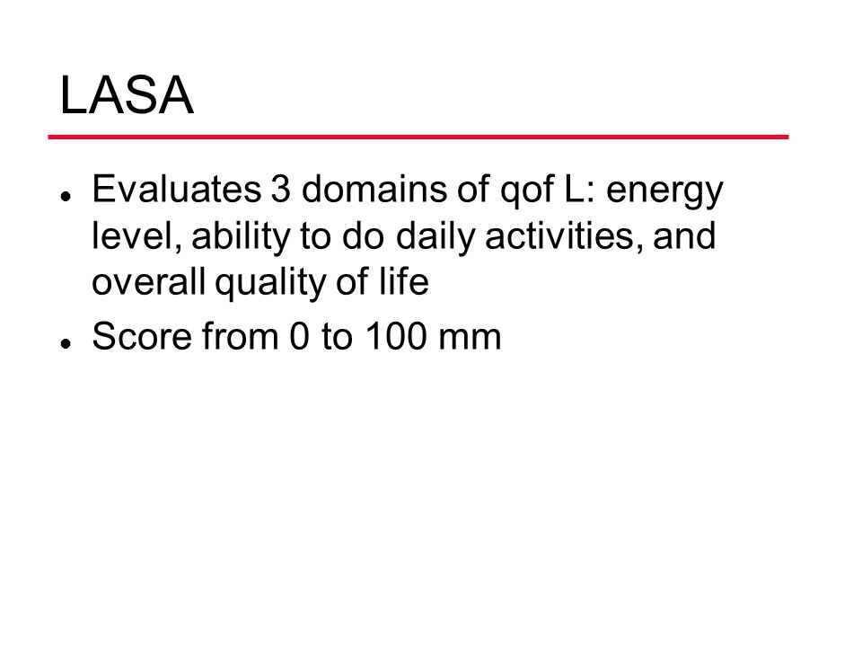 LASA Evaluates 3 domains of qof L: energy level, ability to do daily activities, and overall quality of life.