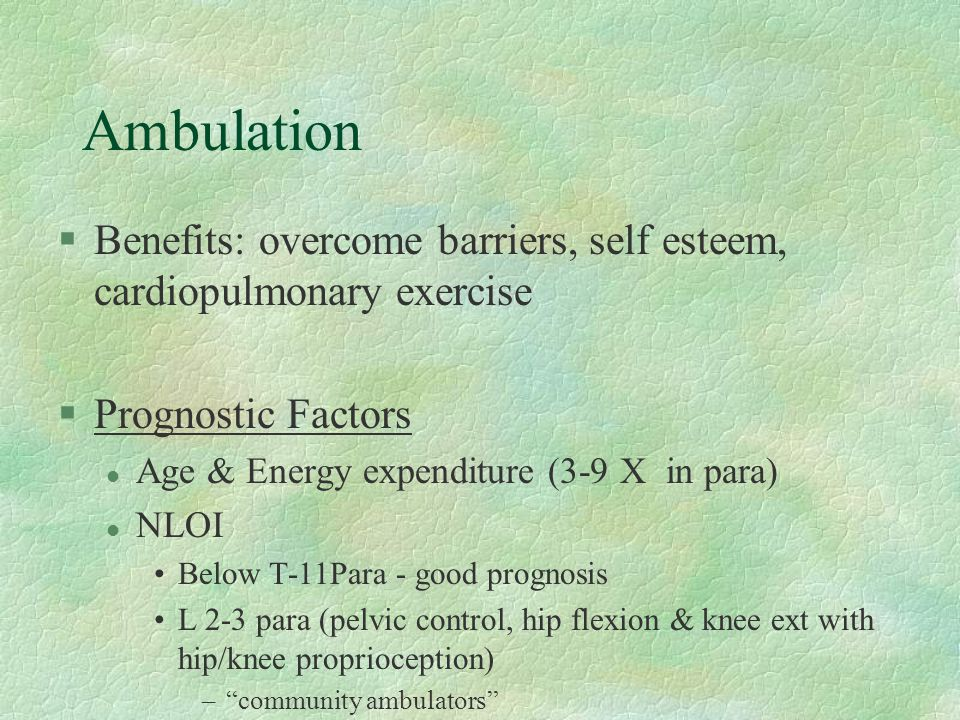 Ambulation Benefits: overcome barriers, self esteem, cardiopulmonary exercise. Prognostic Factors.
