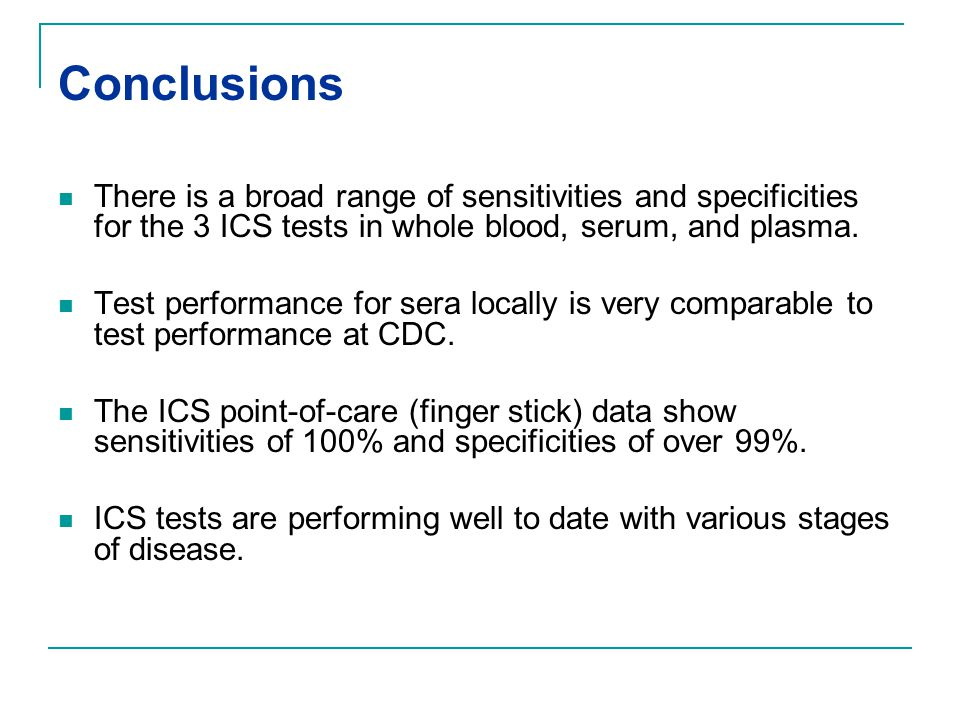 Conclusions There is a broad range of sensitivities and specificities for the 3 ICS tests in whole blood, serum, and plasma.