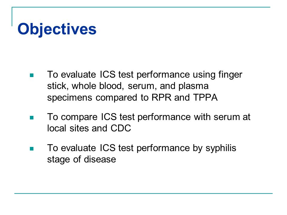 Objectives To evaluate ICS test performance using finger stick, whole blood, serum, and plasma specimens compared to RPR and TPPA.