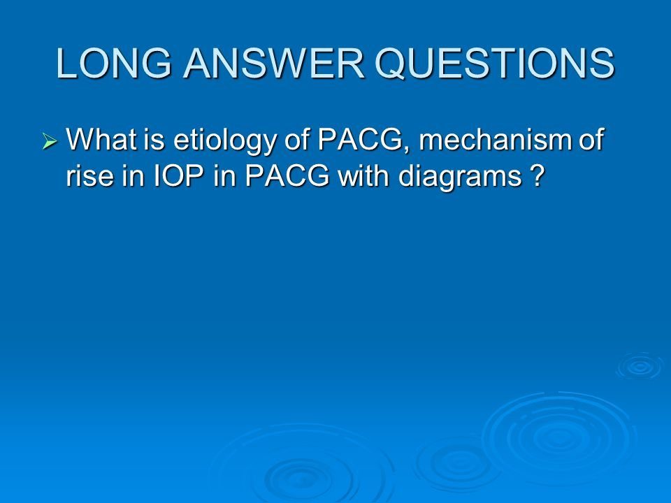 LONG ANSWER QUESTIONS What is etiology of PACG, mechanism of rise in IOP in PACG with diagrams