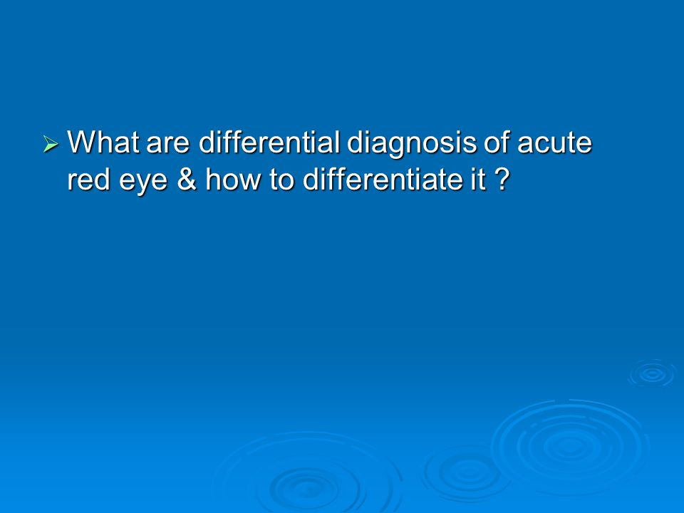What are differential diagnosis of acute red eye & how to differentiate it