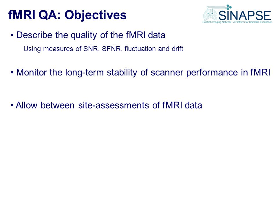 fMRI QA: Objectives Describe the quality of the fMRI data